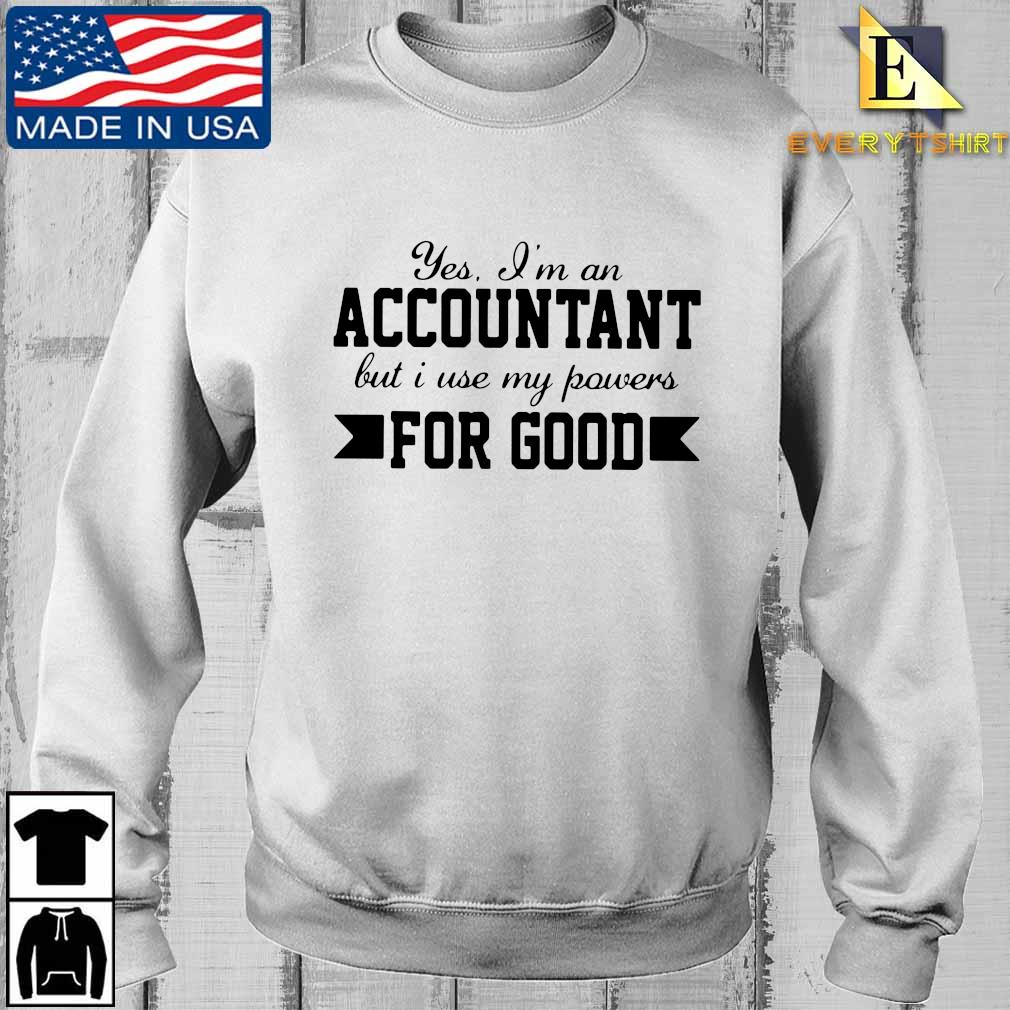 Yes I'm an accountant but I use my powers for good shirt